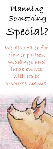 Planning something special? We also cater for dinner parties, weddings and large events with up to 5-course menus!
